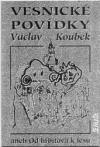 Vesnické povídky aneb Od hřbitova k lesu - Koubek, Václav