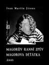 Magorův ranní zpěv. Magorova děťátka - Ivan Martin Jirous